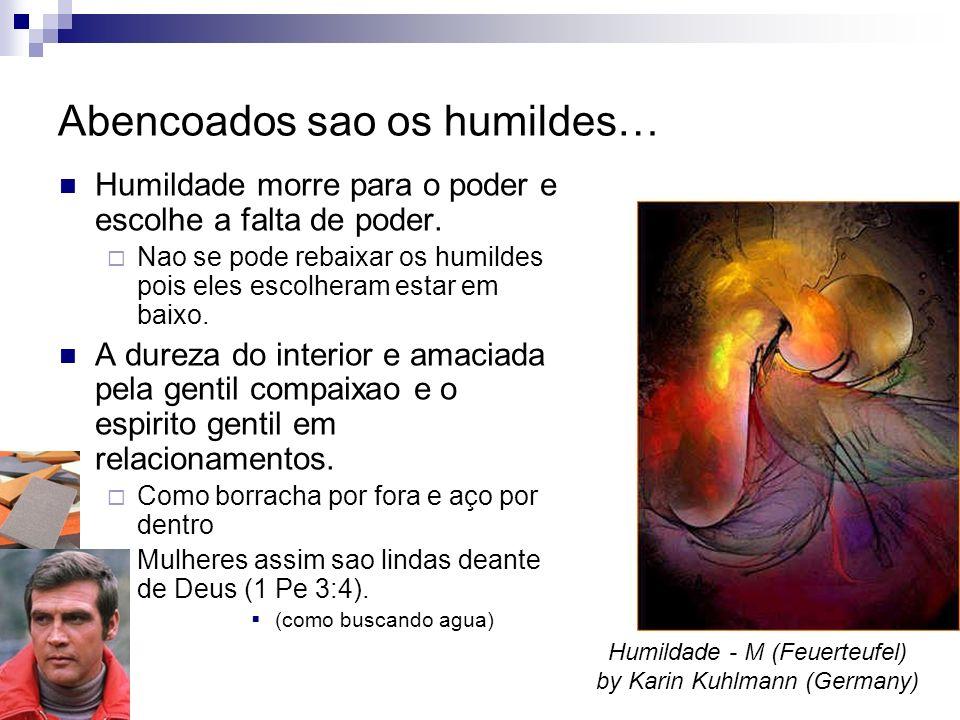 Abencoados sao os humildes… Humildade morre para o poder e escolhe a falta de poder.