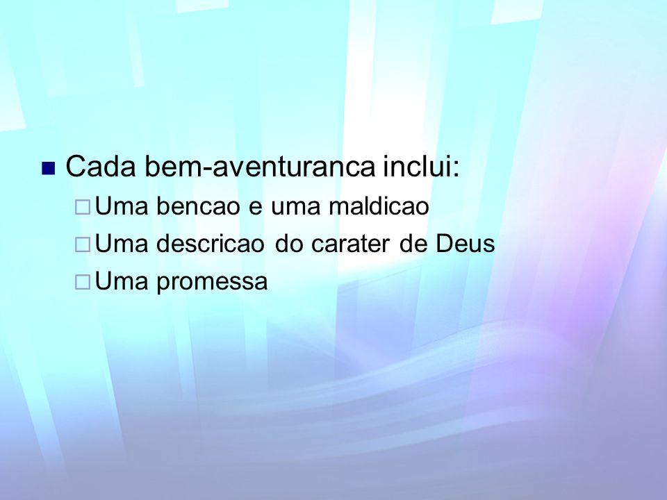Cada bem-aventuranca inclui: Uma bencao e uma maldicao Uma descricao do carater de Deus Uma promessa