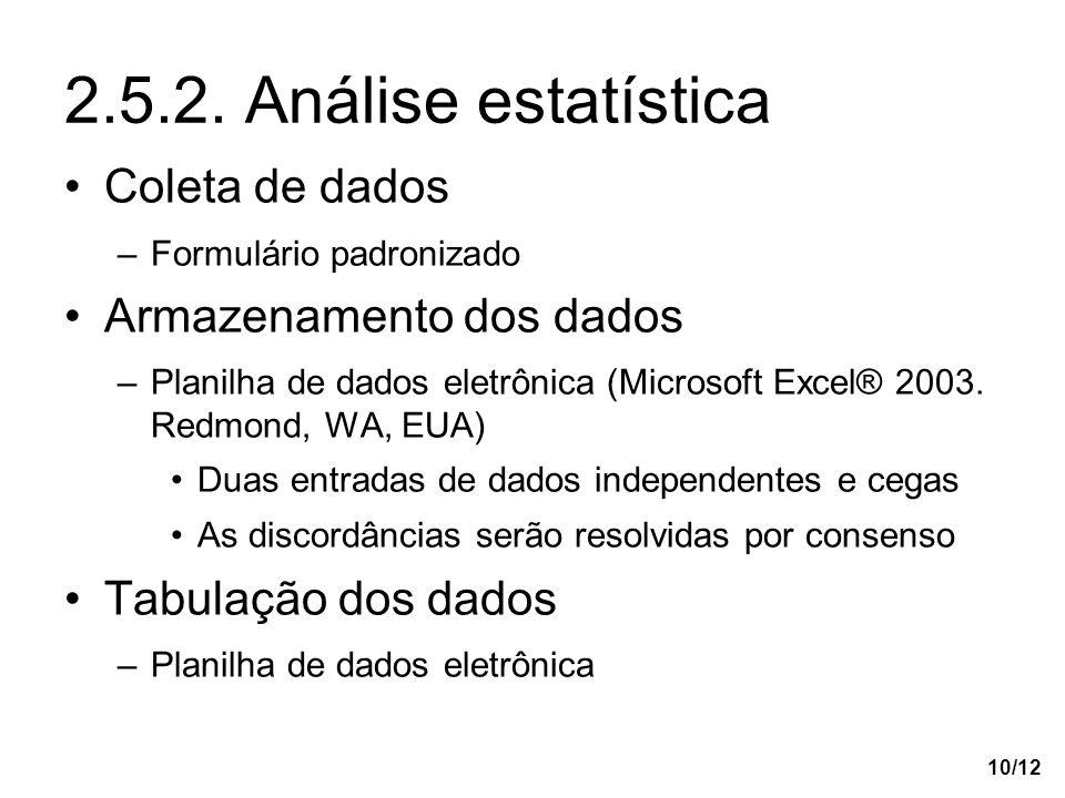 10/12 2.5.2. Análise estatística Coleta de dados –Formulário padronizado Armazenamento dos dados –Planilha de dados eletrônica (Microsoft Excel® 2003.