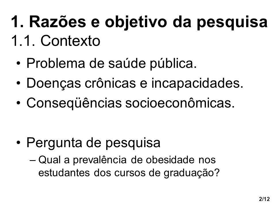 2/12 1. Razões e objetivo da pesquisa 1.1. Contexto Problema de saúde pública. Doenças crônicas e incapacidades. Conseqüências socioeconômicas. Pergun