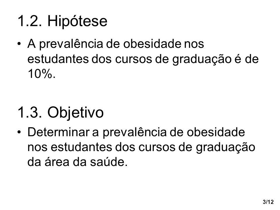 3/12 1.2. Hipótese A prevalência de obesidade nos estudantes dos cursos de graduação é de 10%. 1.3. Objetivo Determinar a prevalência de obesidade nos