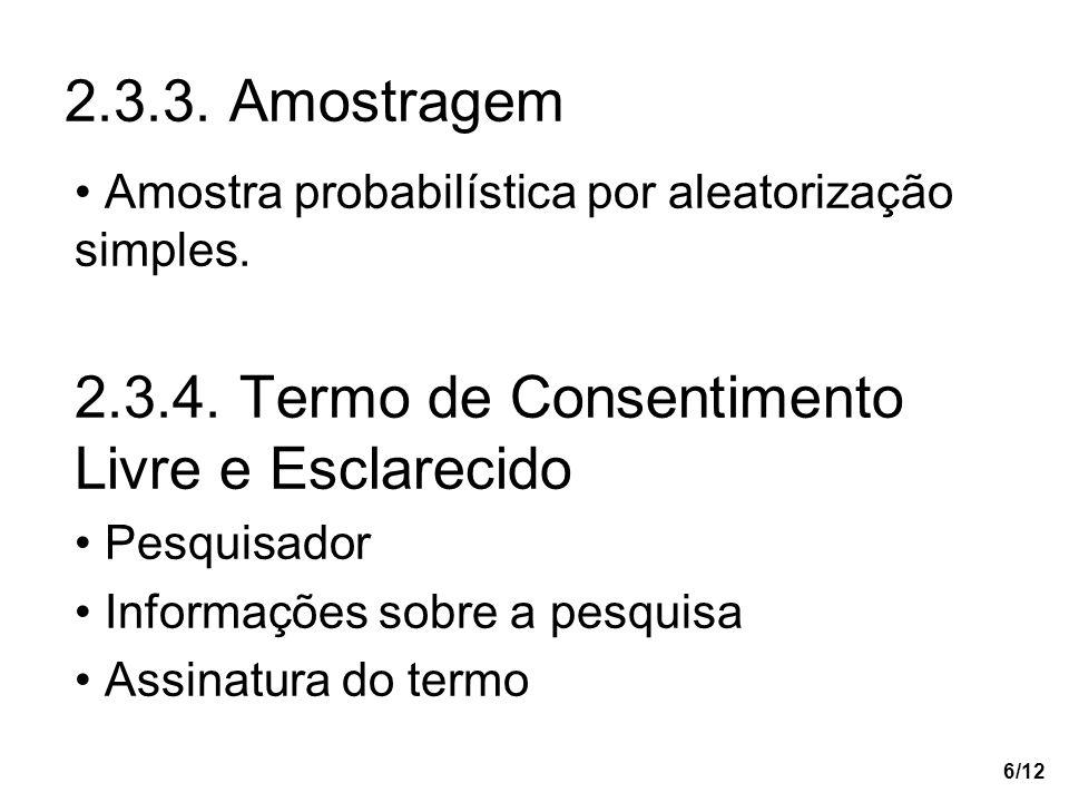 6/12 Amostra probabilística por aleatorização simples. 2.3.4. Termo de Consentimento Livre e Esclarecido Pesquisador Informações sobre a pesquisa Assi