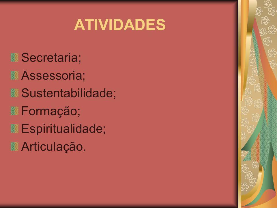 ATIVIDADES Secretaria; Assessoria; Sustentabilidade; Formação; Espiritualidade; Articulação.
