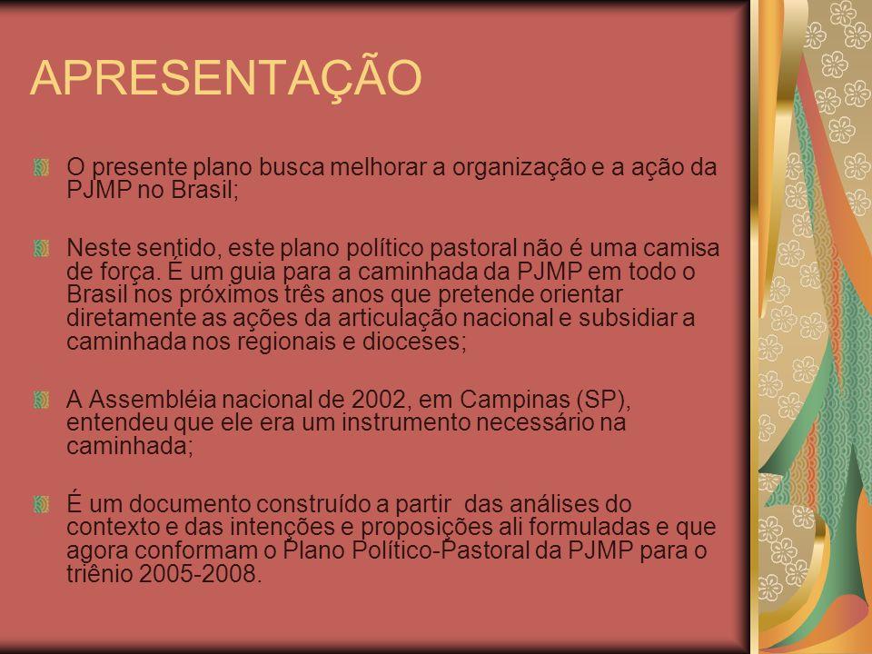 APRESENTAÇÃO O presente plano busca melhorar a organização e a ação da PJMP no Brasil; Neste sentido, este plano político pastoral não é uma camisa de