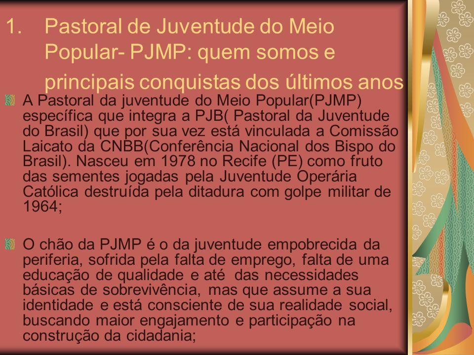 1.Pastoral de Juventude do Meio Popular- PJMP: quem somos e principais conquistas dos últimos anos A Pastoral da juventude do Meio Popular(PJMP) espec