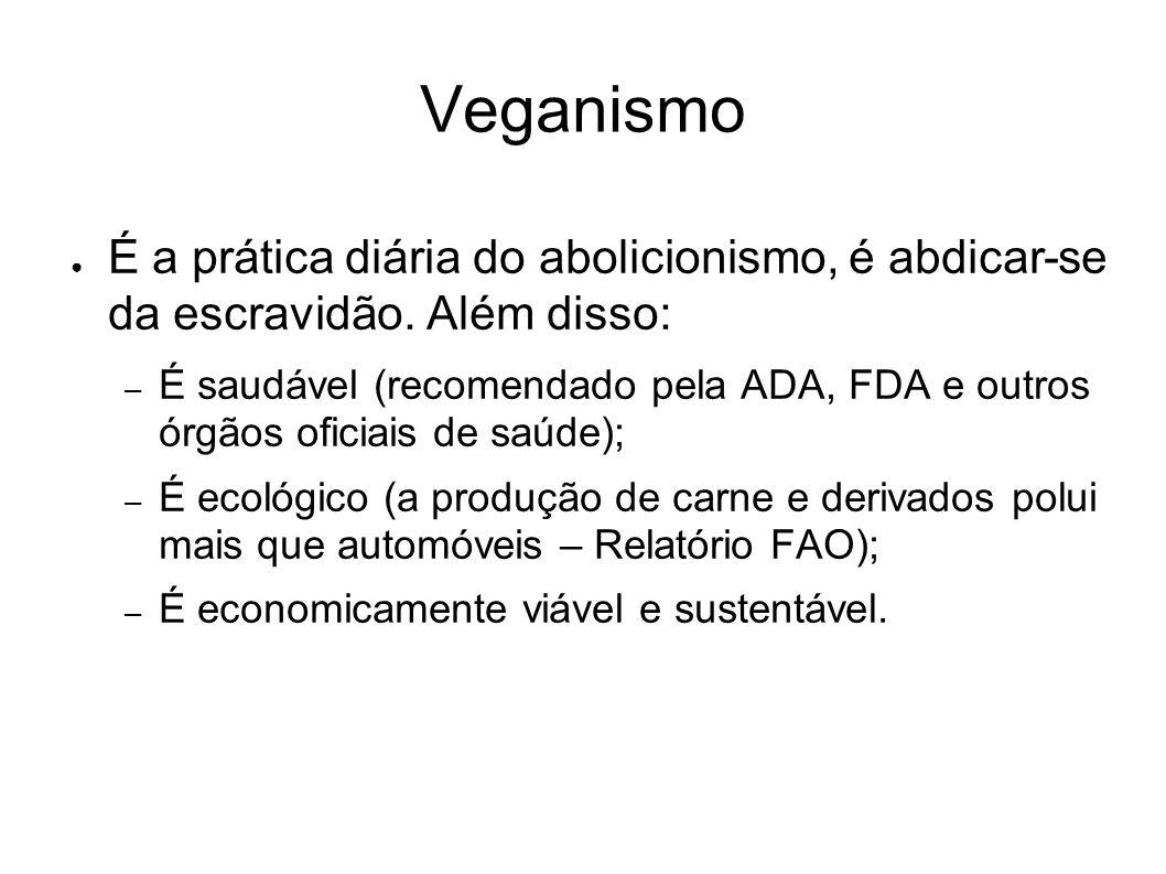 Veganismo É a prática diária do abolicionismo, é abdicar-se da escravidão. Além disso: – É saudável (recomendado pela ADA, FDA e outros órgãos oficiai