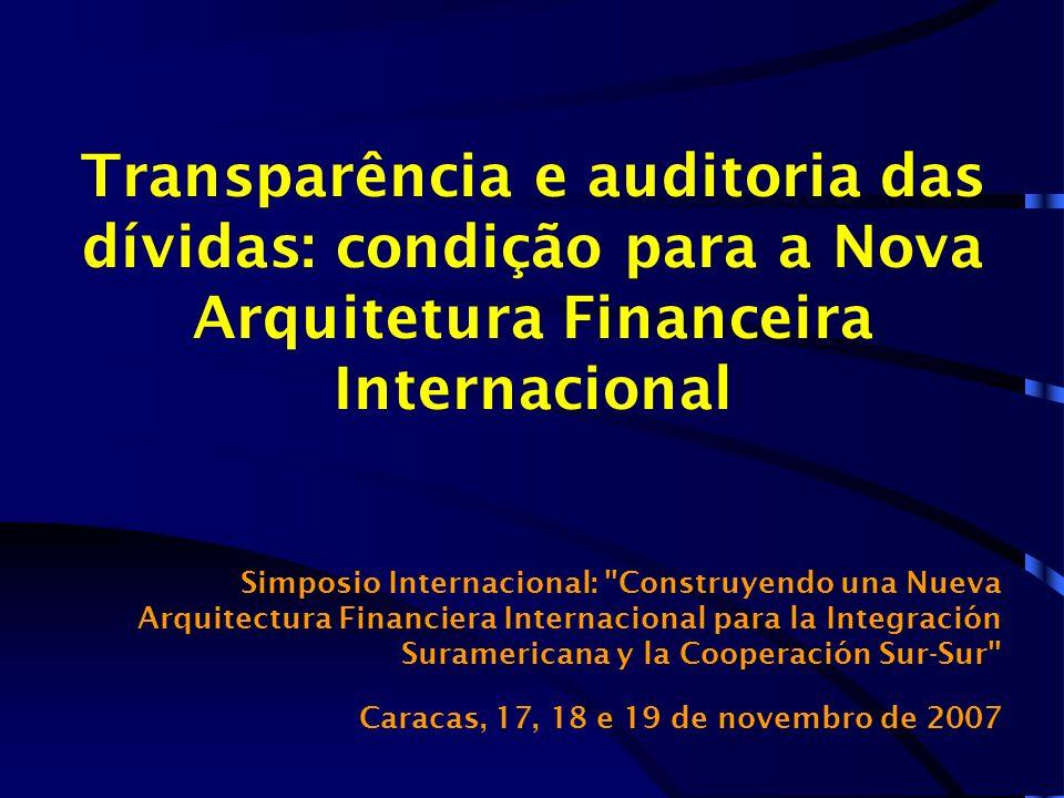 Transparência e auditoria das dívidas: condição para a Nova Arquitetura Financeira Internacional Simposio Internacional: