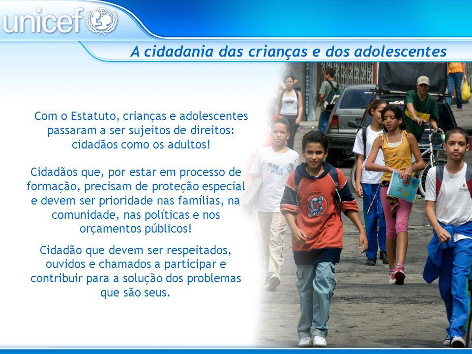 Com o Estatuto, crianças e adolescentes passaram a ser sujeitos de direitos: cidadãos como os adultos! A cidadania das crianças e dos adolescentes Cid