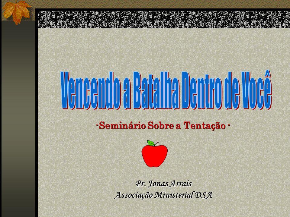 -Seminário Sobre a Tentação - Pr. Jonas Arrais Associação Ministerial DSA