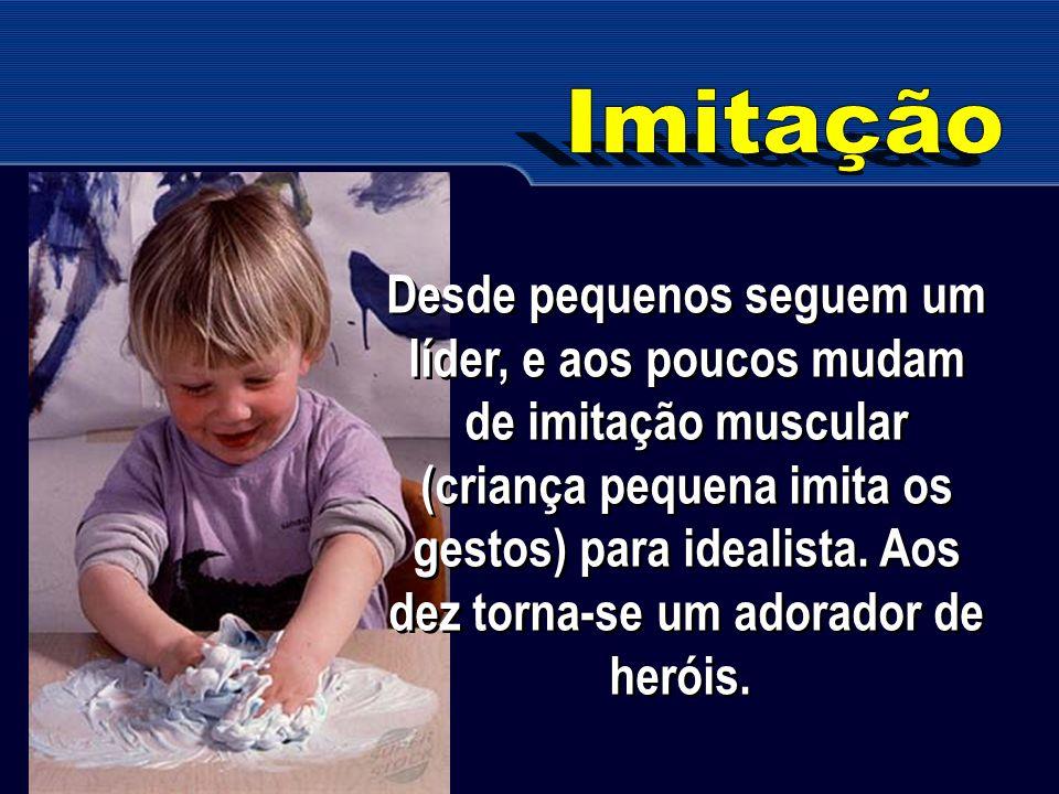 Desde pequenos seguem um líder, e aos poucos mudam de imitação muscular (criança pequena imita os gestos) para idealista. Aos dez torna-se um adorador