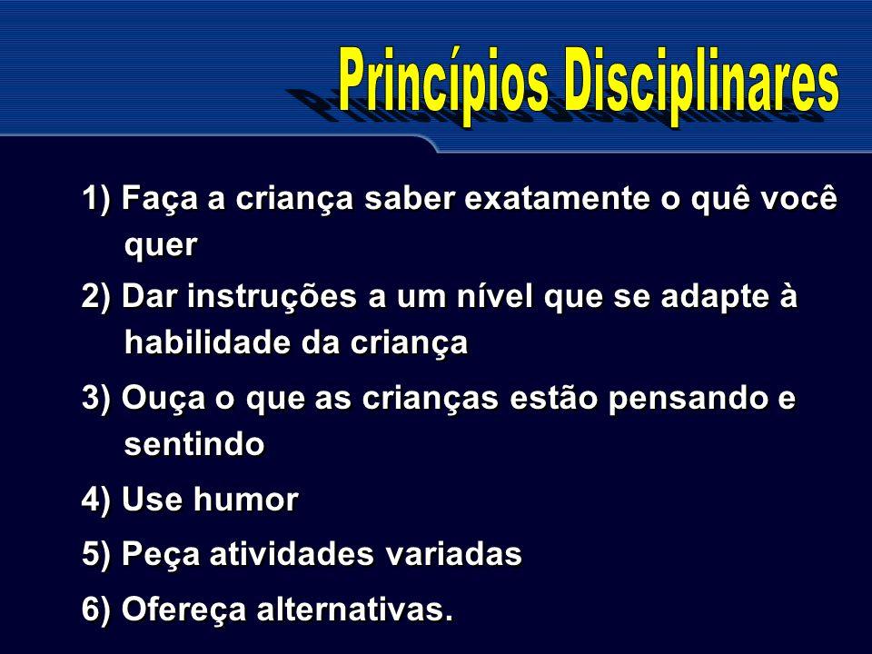 1) Faça a criança saber exatamente o quê você quer 2) Dar instruções a um nível que se adapte à habilidade da criança 3) Ouça o que as crianças estão