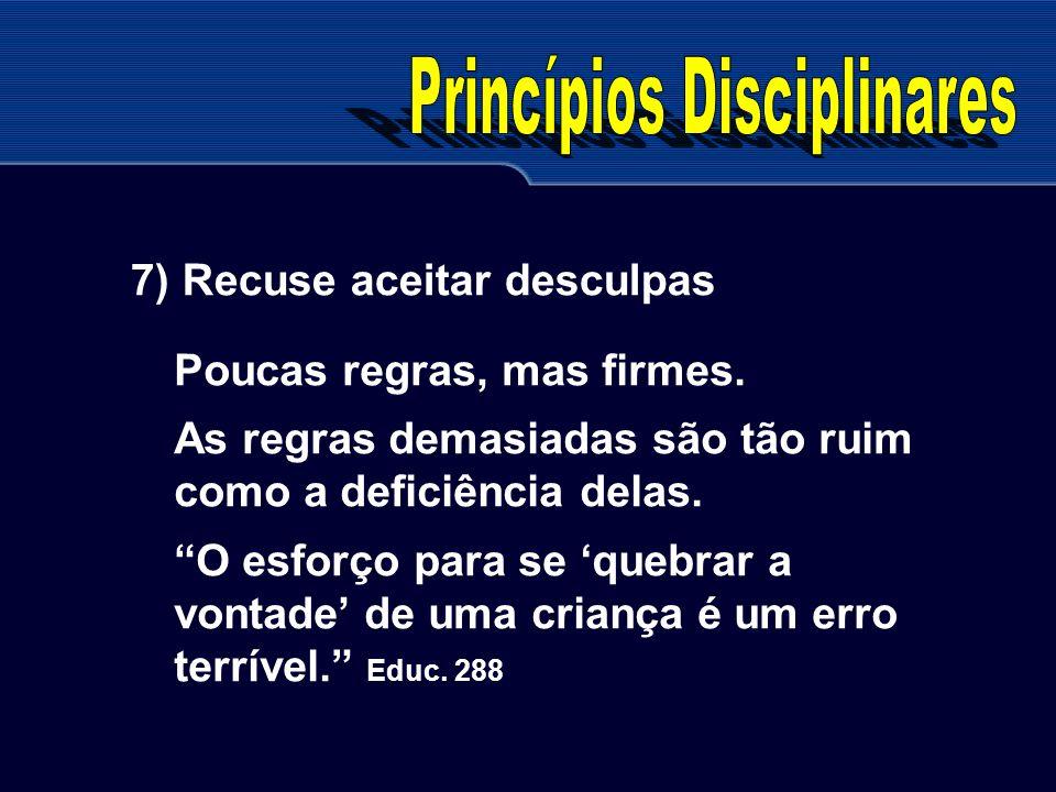 7) Recuse aceitar desculpas Poucas regras, mas firmes. As regras demasiadas são tão ruim como a deficiência delas. O esforço para se quebrar a vontade