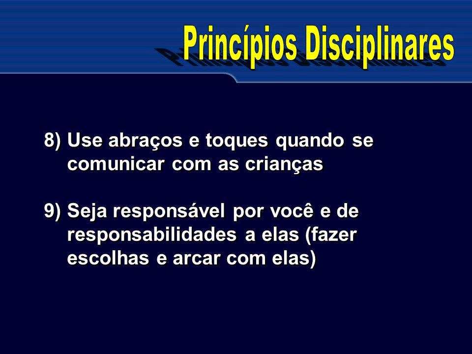 8) Use abraços e toques quando se comunicar com as crianças 9) Seja responsável por você e de responsabilidades a elas (fazer escolhas e arcar com ela