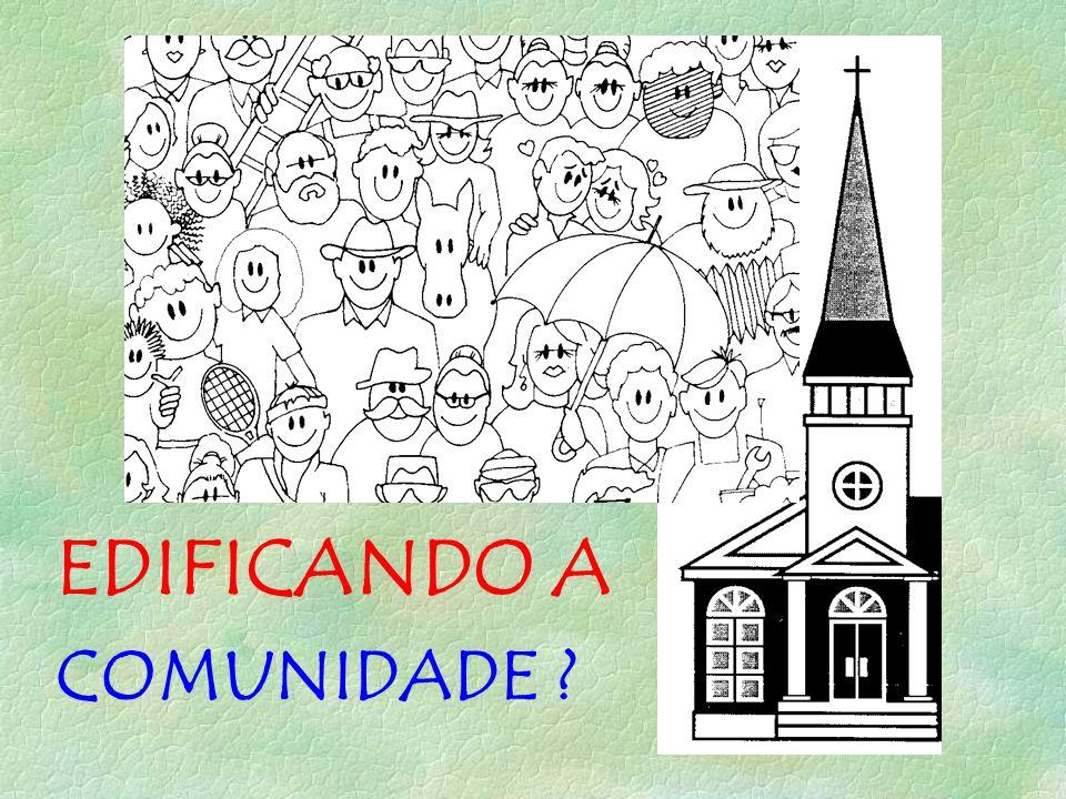 EDIFICANDO A COMUNIDADE ?