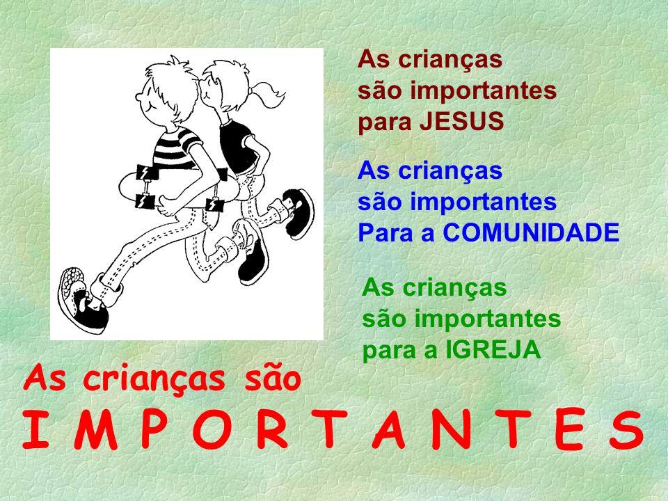 As crianças são I M P O R T A N T E S As crianças são importantes para JESUS As crianças são importantes Para a COMUNIDADE As crianças são importantes