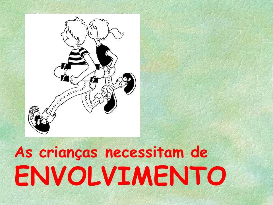 As crianças necessitam de ENVOLVIMENTO