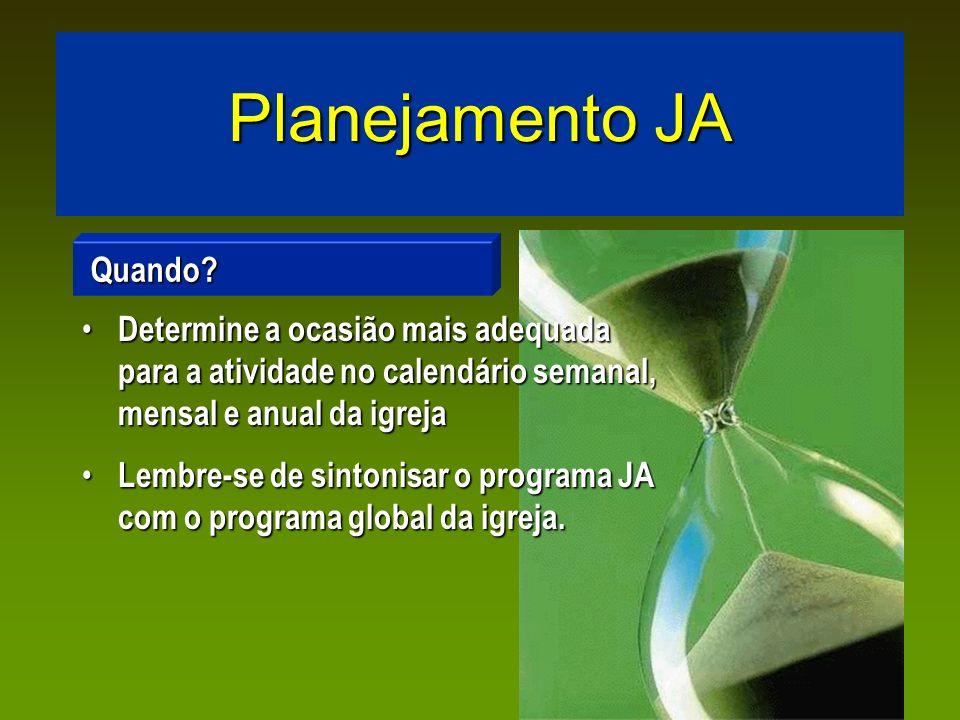 Planejamento JA Determine a ocasião mais adequada para a atividade no calendário semanal, mensal e anual da igreja Determine a ocasião mais adequada p