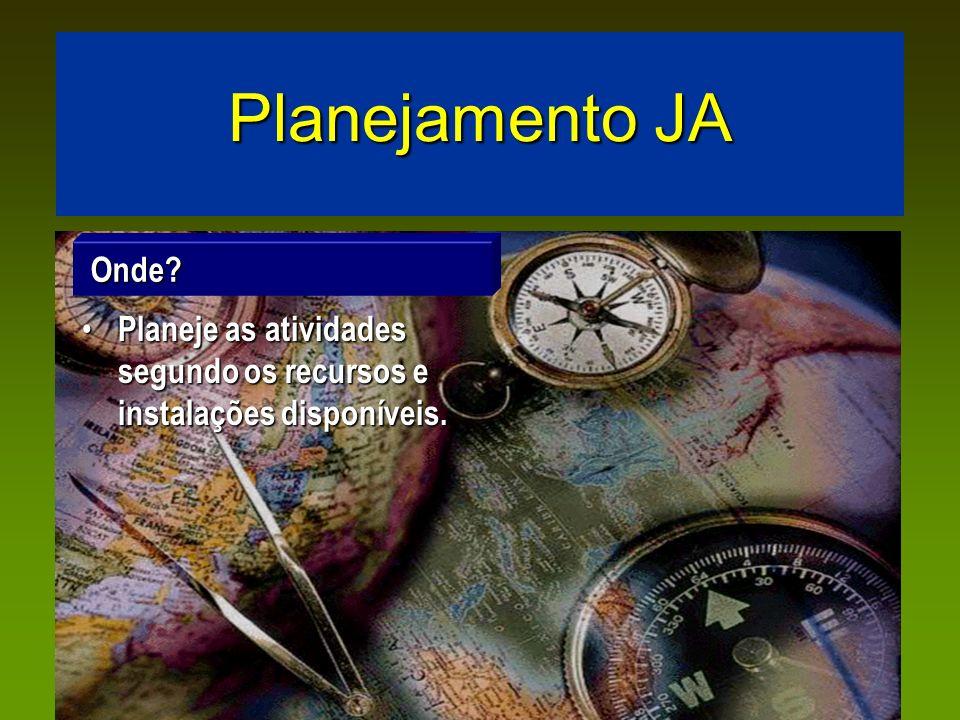 Planejamento JA Planeje as atividades segundo os recursos e instalações disponíveis. Planeje as atividades segundo os recursos e instalações disponíve