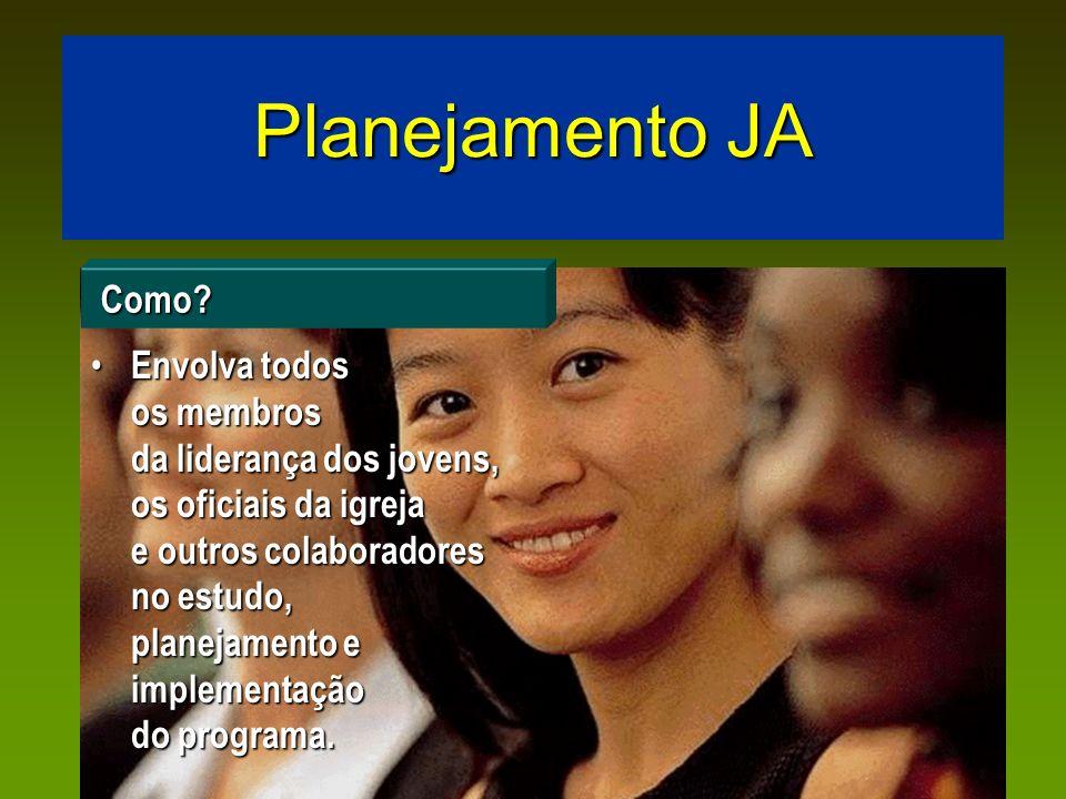 Planejamento JA Envolva todos os membros da liderança dos jovens, os oficiais da igreja e outros colaboradores no estudo, planejamento e implementação