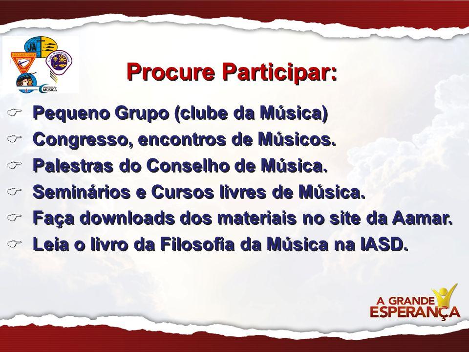 Procure Participar: Pequeno Grupo (clube da Música) Congresso, encontros de Músicos. Palestras do Conselho de Música. Seminários e Cursos livres de Mú