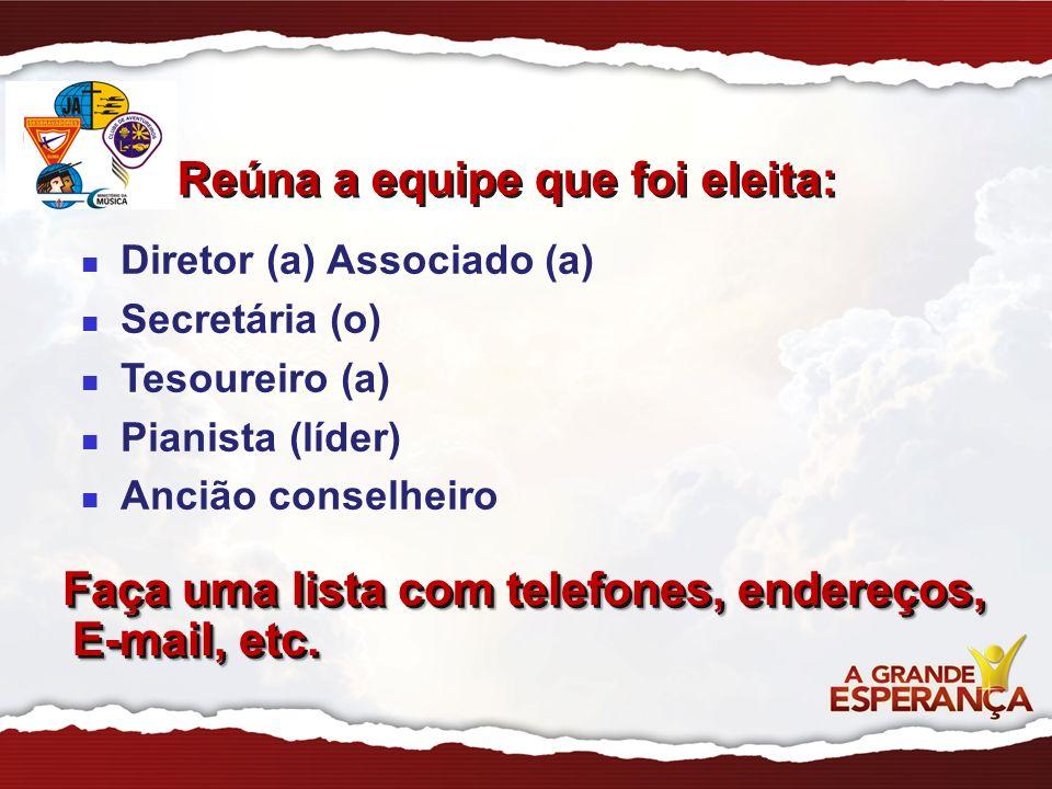 Reúna a equipe que foi eleita: Faça uma lista com telefones, endereços, E-mail, etc. Faça uma lista com telefones, endereços, E-mail, etc. Diretor (a)