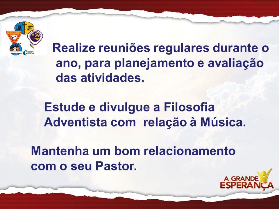 Realize reuniões regulares durante o ano, para planejamento e avaliação das atividades. Estude e divulgue a Filosofia Adventista com relação à Música.