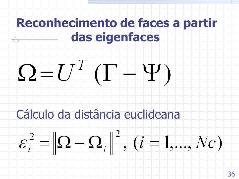 Reconhecimento de faces a partir das eigenfaces Cálculo da distância euclideana 36