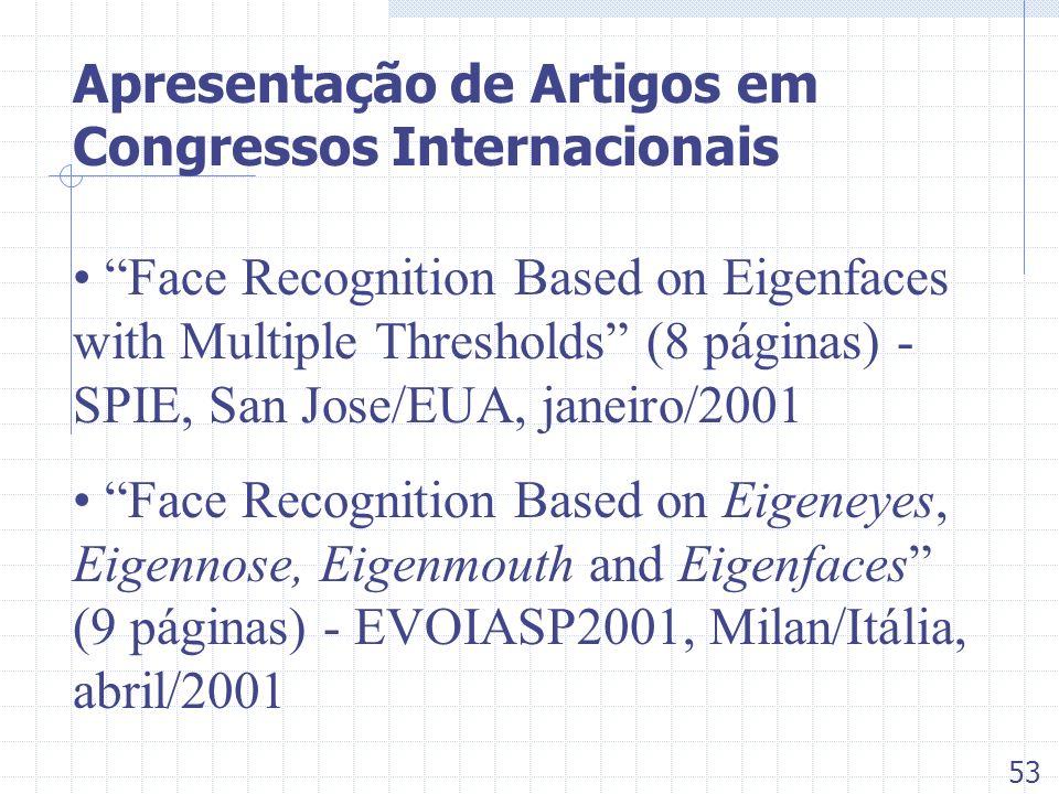 Apresentação de Artigos em Congressos Internacionais Face Recognition Based on Eigenfaces with Multiple Thresholds (8 páginas) - SPIE, San Jose/EUA, j