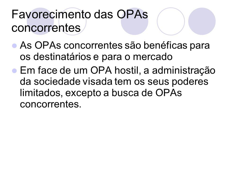 Favorecimento das OPAs concorrentes As OPAs concorrentes são benéficas para os destinatários e para o mercado Em face de um OPA hostil, a administraçã