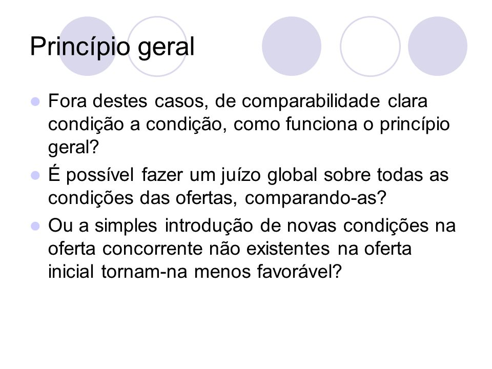 Princípio geral Fora destes casos, de comparabilidade clara condição a condição, como funciona o princípio geral.