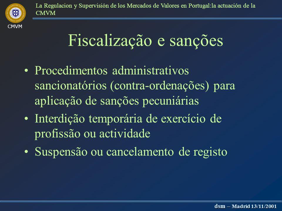 CMVM dsm – Madrid 13/11/2001 La Regulacion y Supervisión de los Mercados de Valores en Portugal:la actuación de la CMVM 3) Supervisão prudencial da CM