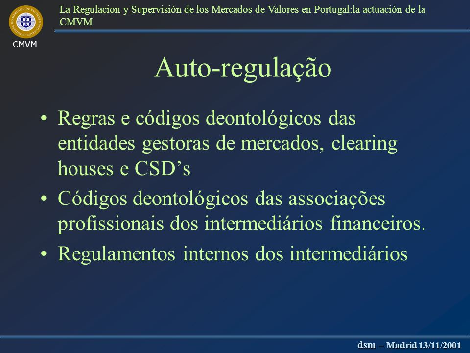 CMVM dsm – Madrid 13/11/2001 La Regulacion y Supervisión de los Mercados de Valores en Portugal:la actuación de la CMVM Regulação Regulamentos autónomos e dependentes Instruções Recomendações