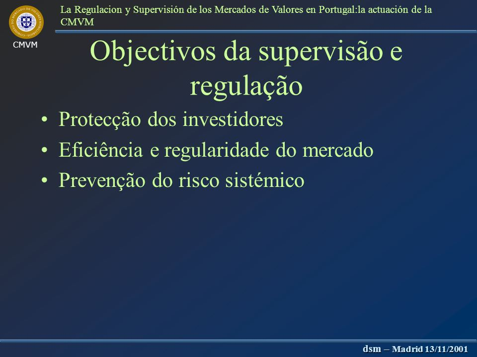 La Regulacion Y Supervisión De Los Mercados De Valores En Portugal:la actuación De La CMVM José Pedro Fazenda Martins Direcção de Supervisão de Mercad