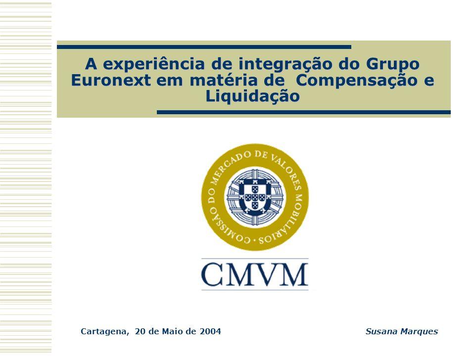 A experiência de integração do Grupo Euronext em matéria de Compensação e Liquidação Cartagena, 20 de Maio de 2004Susana Marques