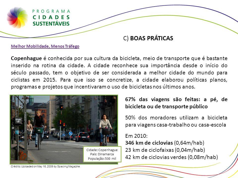 Crédito: Uploaded on May 16, 2009 by Spacing Magazine C) BOAS PRÁTICAS Melhor Mobilidade, Menos Tráfego Copenhague é conhecida por sua cultura da bici