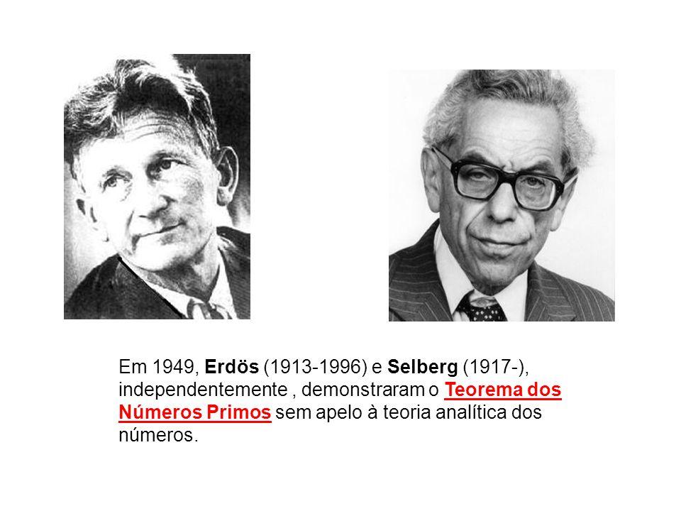 Em 1949, Erdös (1913-1996) e Selberg (1917-), independentemente, demonstraram o Teorema dos Números Primos sem apelo à teoria analítica dos números.