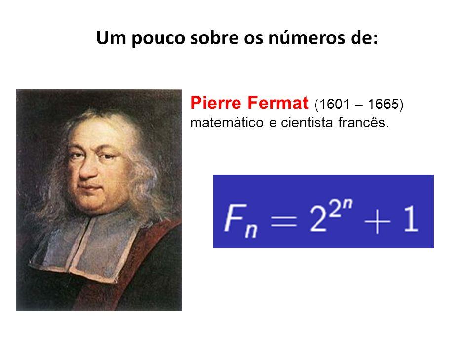 Um pouco sobre os números de: Pierre Fermat (1601 – 1665) matemático e cientista francês.
