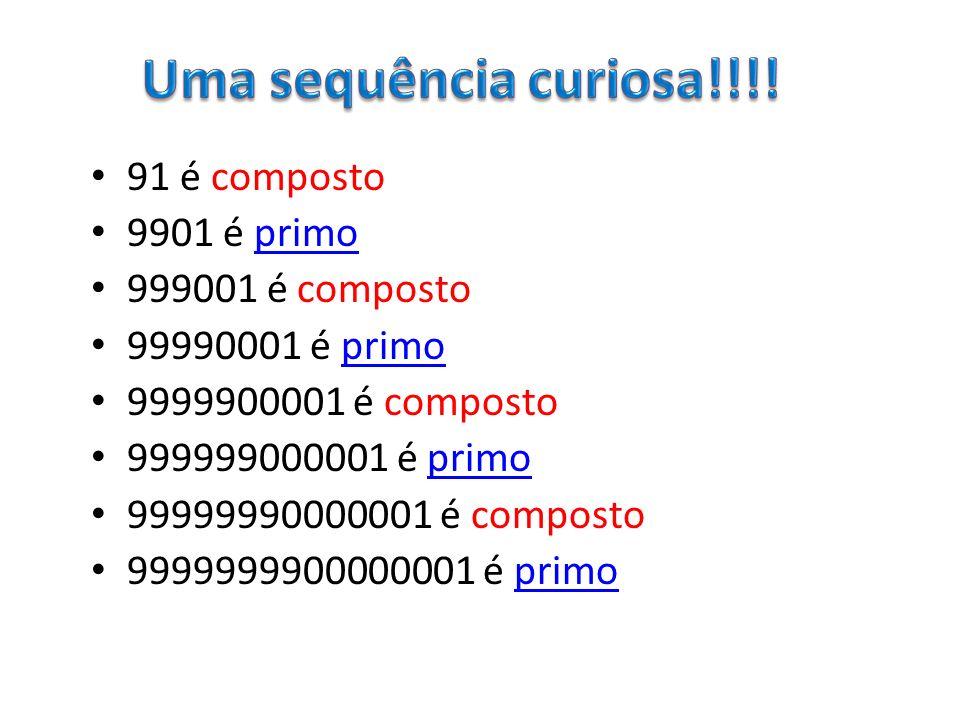 91 é composto 9901 é primoprimo 999001 é composto 99990001 é primoprimo 9999900001 é composto 999999000001 é primoprimo 99999990000001 é composto 9999