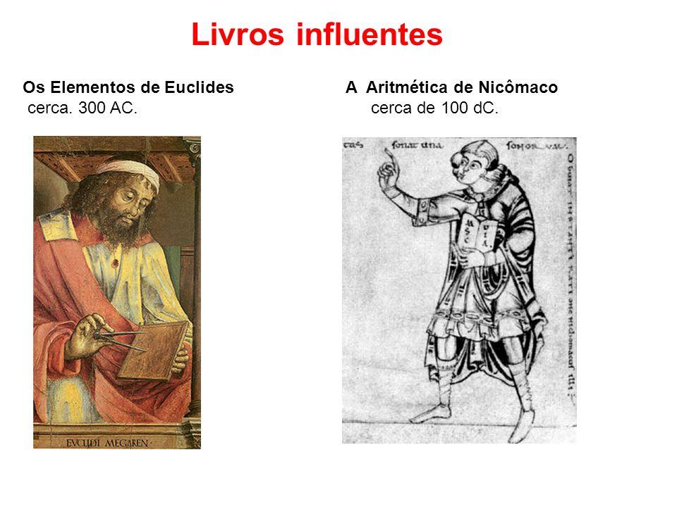 Os Elementos de Euclides cerca. 300 AC. A Aritmética de Nicômaco cerca de 100 dC. Livros influentes