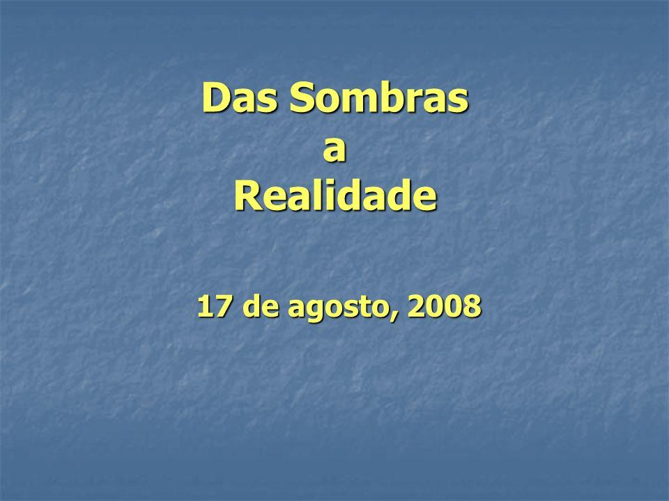 Das Sombras a Realidade 17 de agosto, 2008 17 de agosto, 2008