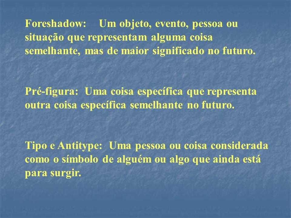 Foreshadow: Um objeto, evento, pessoa ou situação que representam alguma coisa semelhante, mas de maior significado no futuro.