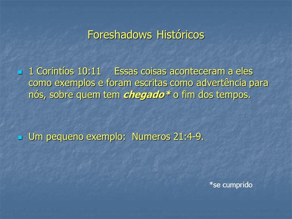 Foreshadows Históricos 1 Corintíos 10:11 Essas coisas aconteceram a eles como exemplos e foram escritas como advertência para nós, sobre quem tem chegado* o fim dos tempos.