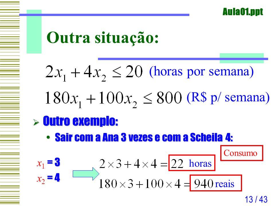 Aula01.ppt 13 / 43 Outra situação: Outro exemplo: Outro exemplo: Sair com a Ana 3 vezes e com a Scheila 4:Sair com a Ana 3 vezes e com a Scheila 4: =