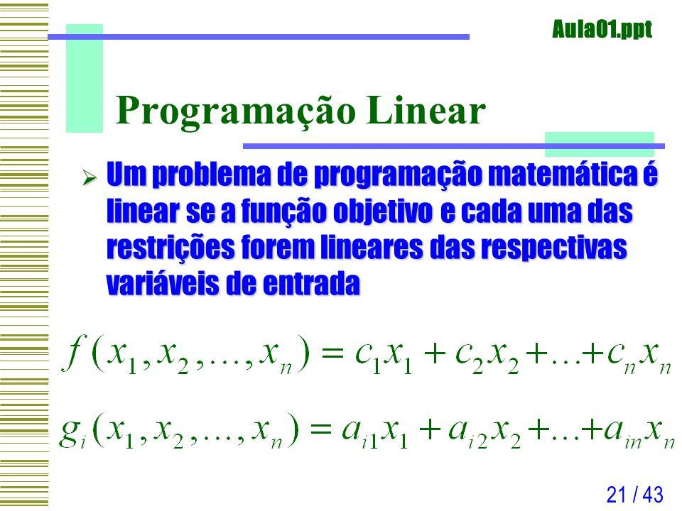 Aula01.ppt 21 / 43 Programação Linear Um problema de programação matemática é linear se a função objetivo e cada uma das restrições forem lineares das