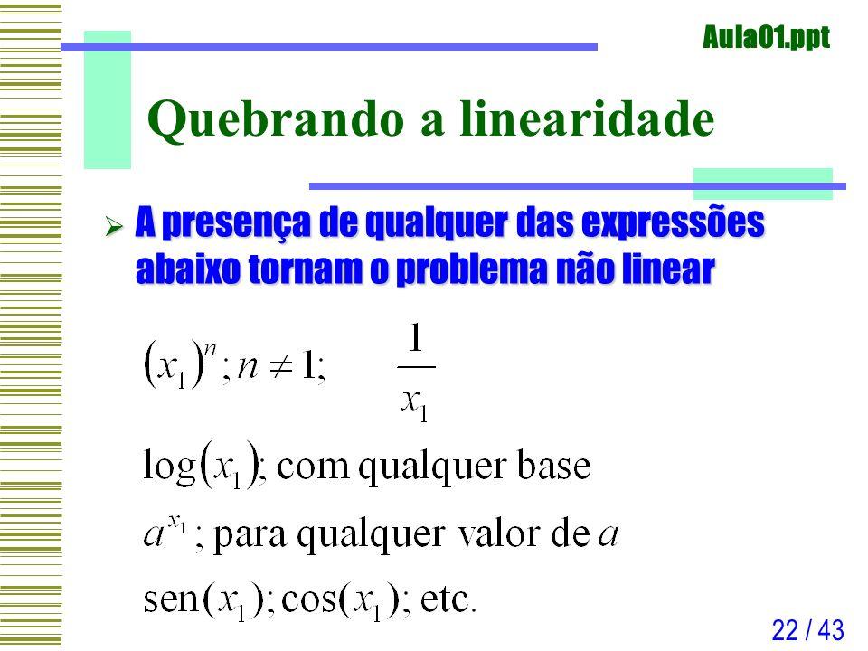 Aula01.ppt 22 / 43 Quebrando a linearidade A presença de qualquer das expressões abaixo tornam o problema não linear A presença de qualquer das expres