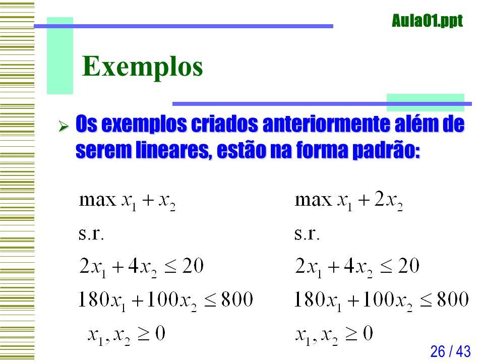 Aula01.ppt 26 / 43 Exemplos Os exemplos criados anteriormente além de serem lineares, estão na forma padrão: Os exemplos criados anteriormente além de
