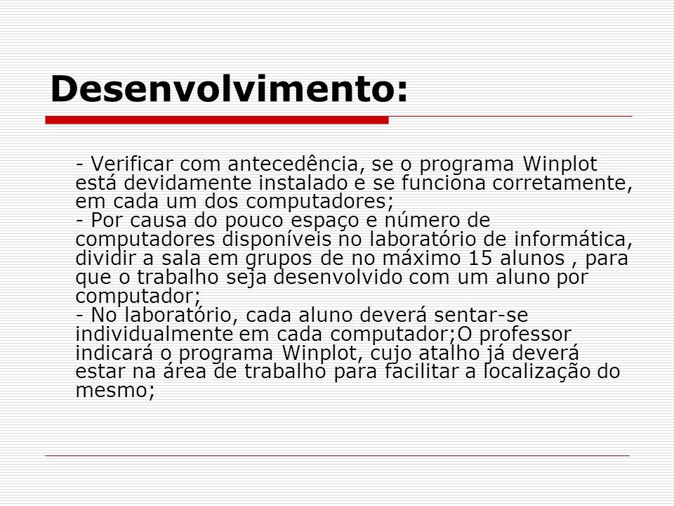 Desenvolvimento: - Verificar com antecedência, se o programa Winplot está devidamente instalado e se funciona corretamente, em cada um dos computadore