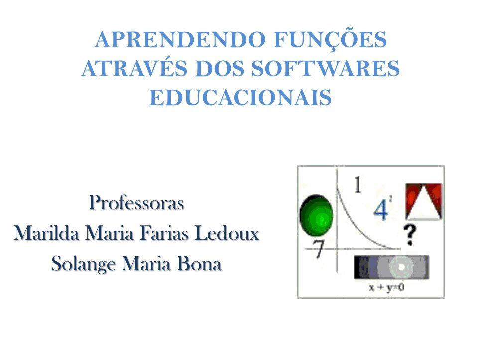 APRENDENDO FUNÇÕES ATRAVÉS DOS SOFTWARES EDUCACIONAIS Professoras Marilda Maria Farias Ledoux Solange Maria Bona