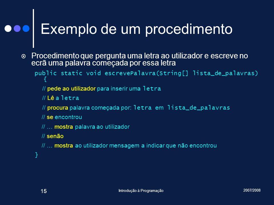 2007/2008 Introdução à Programação 15 Exemplo de um procedimento Procedimento que pergunta uma letra ao utilizador e escreve no ecrã uma palavra começ