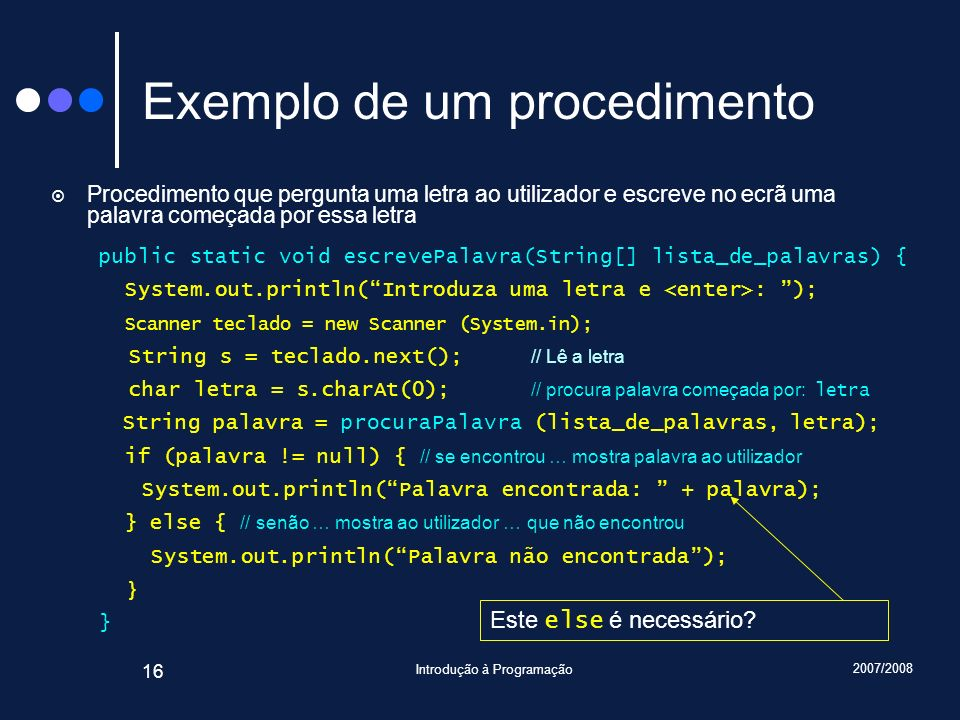 2007/2008 Introdução à Programação 16 Exemplo de um procedimento Procedimento que pergunta uma letra ao utilizador e escreve no ecrã uma palavra começ